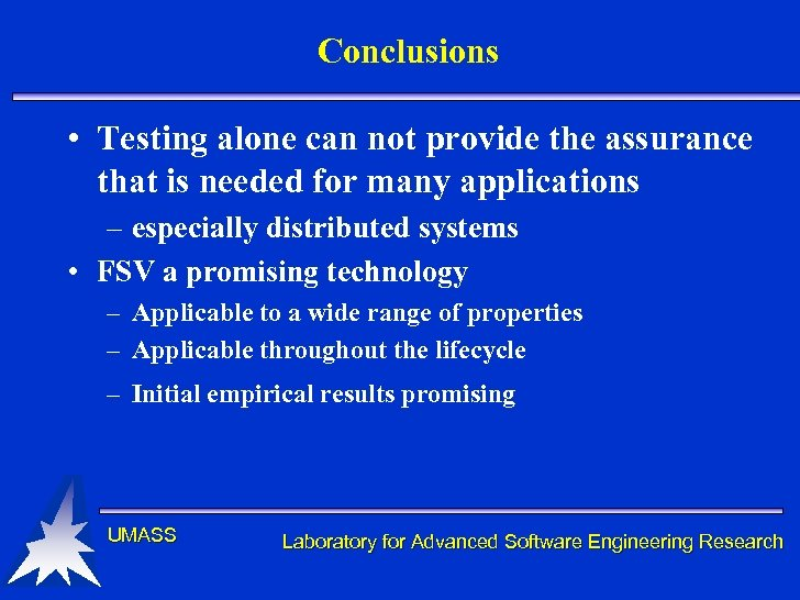 Conclusions • Testing alone can not provide the assurance that is needed for many