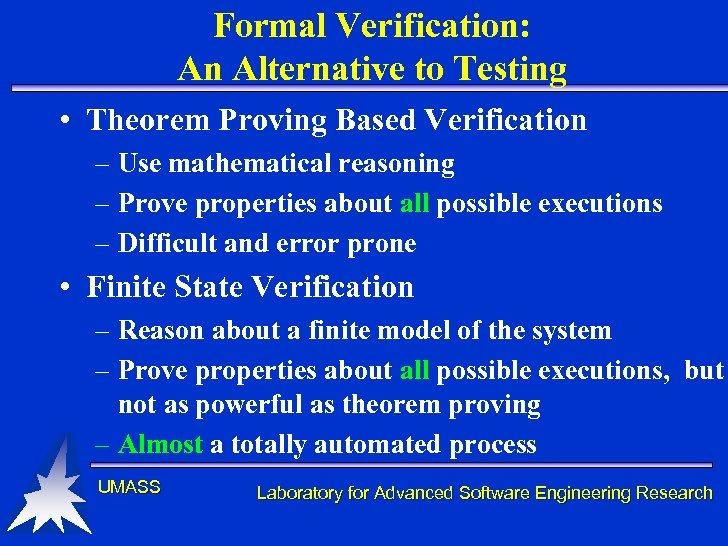 Formal Verification: An Alternative to Testing • Theorem Proving Based Verification – Use mathematical