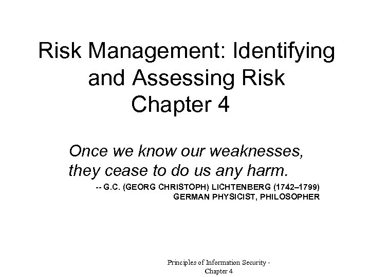 Risk Management: Identifying and Assessing Risk Chapter 4 Once we know our weaknesses, they