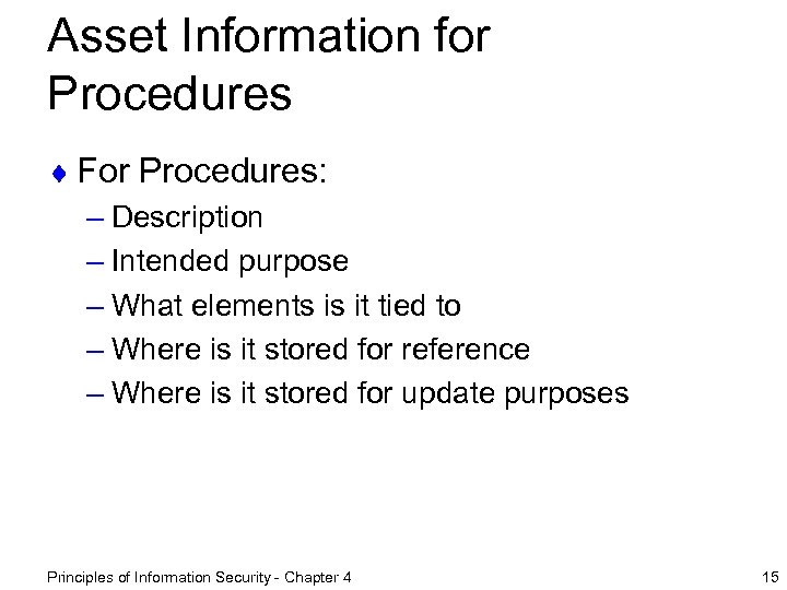 Asset Information for Procedures ¨ For Procedures: – Description – Intended purpose – What