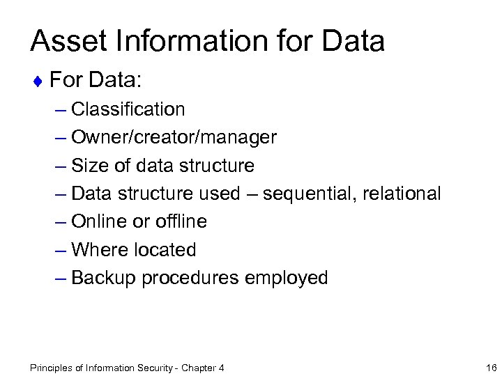 Asset Information for Data ¨ For Data: – Classification – Owner/creator/manager – Size of