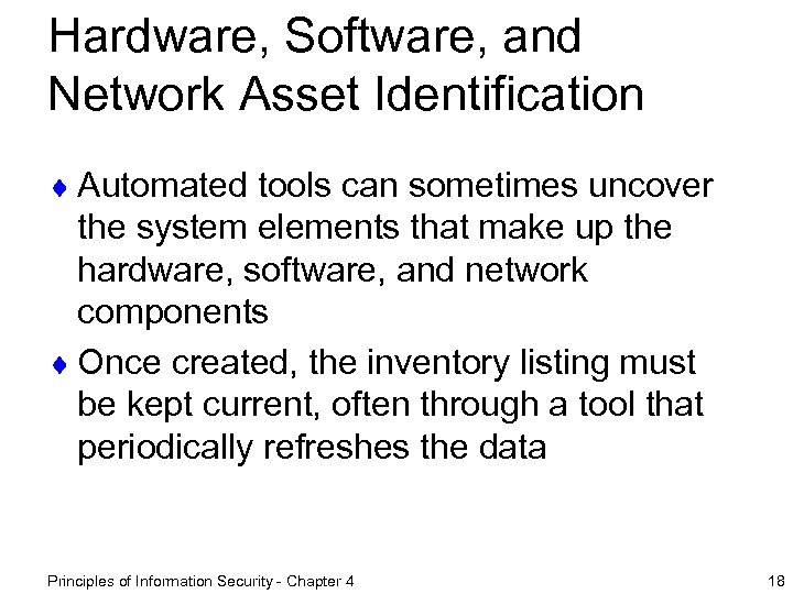 Hardware, Software, and Network Asset Identification ¨ Automated tools can sometimes uncover the system