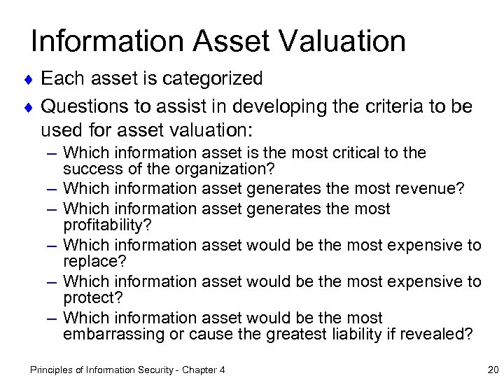 Information Asset Valuation ¨ Each asset is categorized ¨ Questions to assist in developing