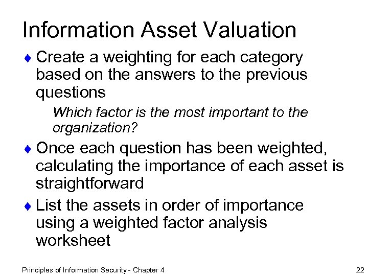 Information Asset Valuation ¨ Create a weighting for each category based on the answers