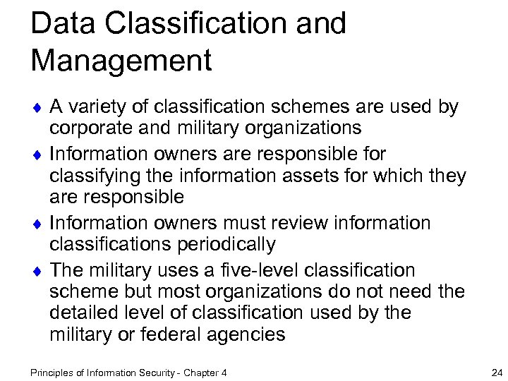 Data Classification and Management ¨ A variety of classification schemes are used by corporate