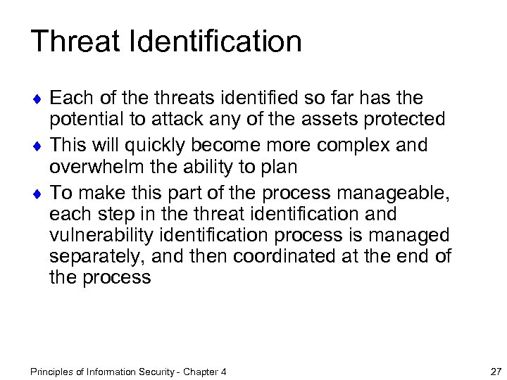 Threat Identification ¨ Each of the threats identified so far has the potential to