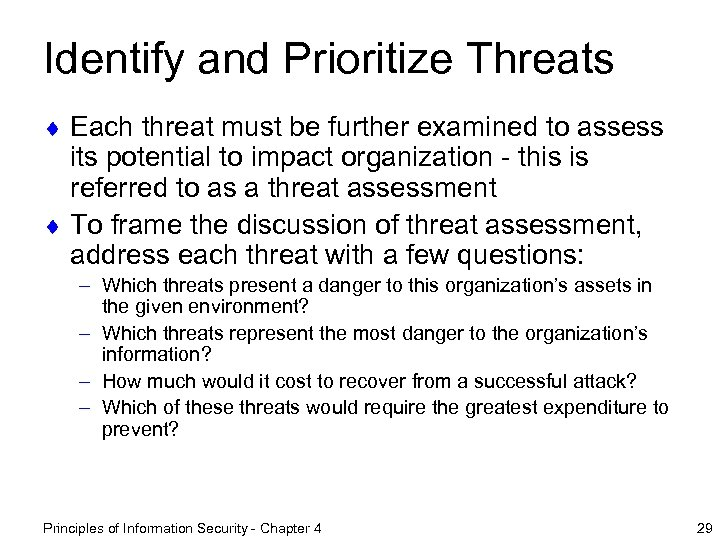Identify and Prioritize Threats ¨ Each threat must be further examined to assess its