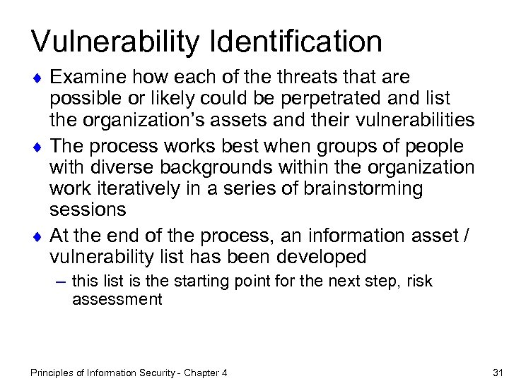 Vulnerability Identification ¨ Examine how each of the threats that are possible or likely
