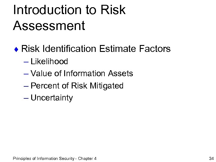 Introduction to Risk Assessment ¨ Risk Identification Estimate Factors – Likelihood – Value of
