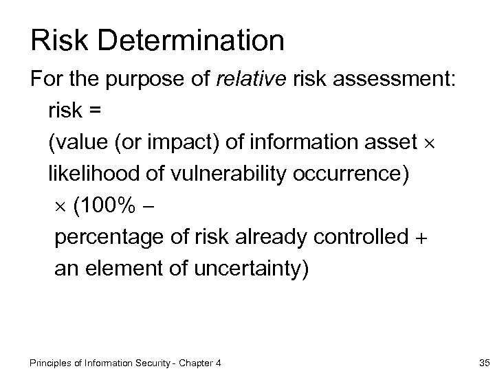 Risk Determination For the purpose of relative risk assessment: risk = (value (or impact)