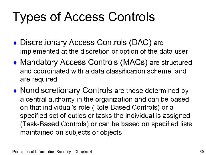 Types of Access Controls ¨ Discretionary Access Controls (DAC) are implemented at the discretion