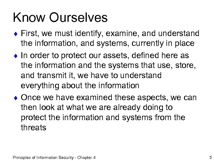 Know Ourselves ¨ First, we must identify, examine, and understand the information, and systems,