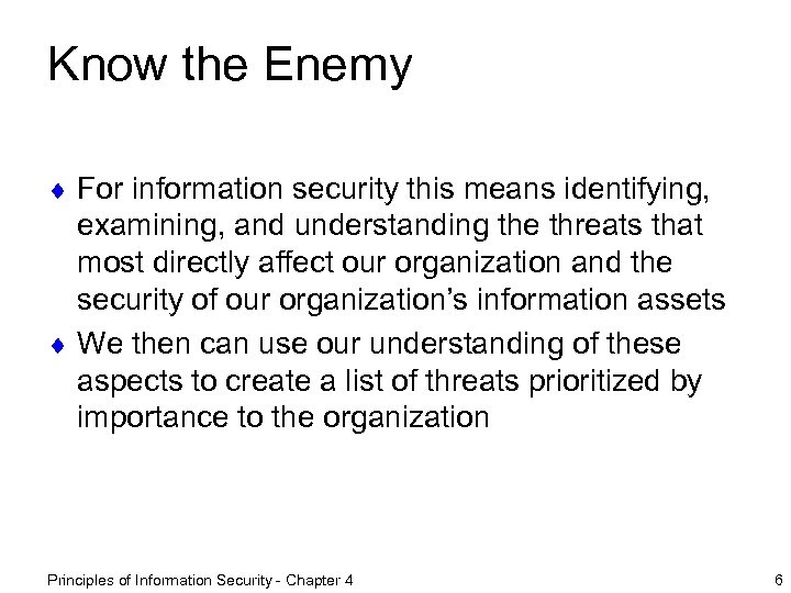 Know the Enemy ¨ For information security this means identifying, examining, and understanding the