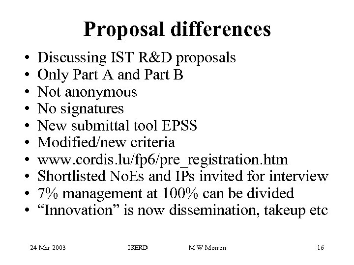 Proposal differences • • • Discussing IST R&D proposals Only Part A and Part
