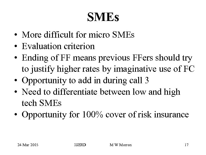 SMEs • More difficult for micro SMEs • Evaluation criterion • Ending of FF