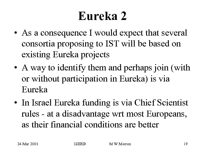 Eureka 2 • As a consequence I would expect that several consortia proposing to