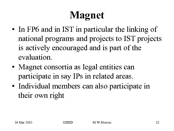 Magnet • In FP 6 and in IST in particular the linking of national