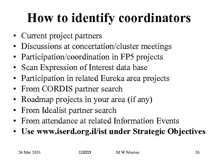 How to identify coordinators • • • Current project partners Discussions at concertation/cluster meetings