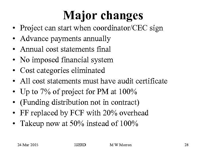 Major changes • • • Project can start when coordinator/CEC sign Advance payments annually