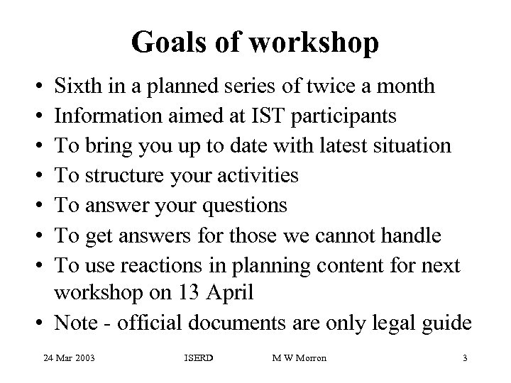 Goals of workshop • • Sixth in a planned series of twice a month