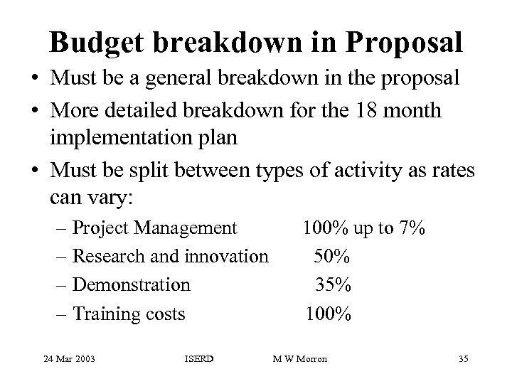 Budget breakdown in Proposal • Must be a general breakdown in the proposal •