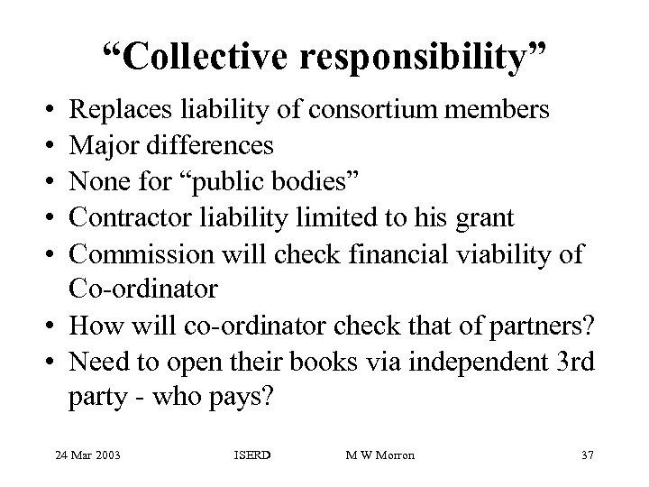 """Collective responsibility"" • • • Replaces liability of consortium members Major differences None for"