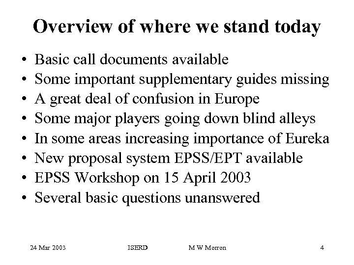 Overview of where we stand today • • Basic call documents available Some important