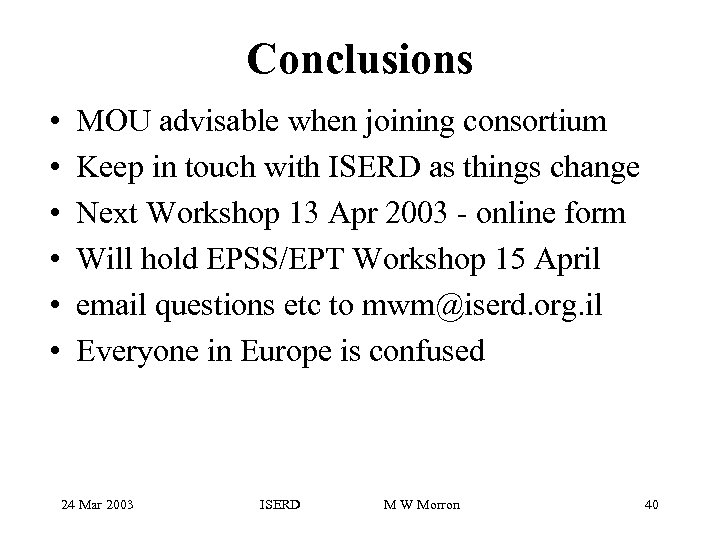 Conclusions • • • MOU advisable when joining consortium Keep in touch with ISERD