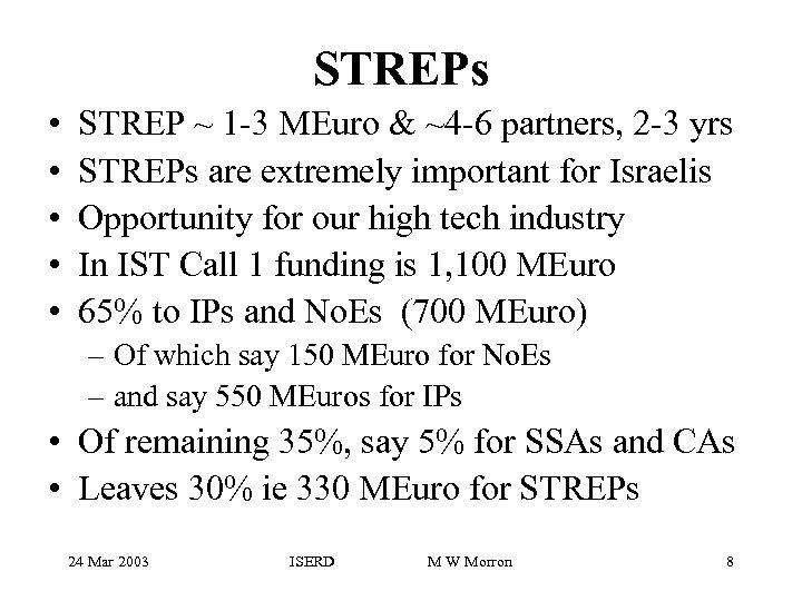 STREPs • • • STREP ~ 1 -3 MEuro & ~4 -6 partners, 2