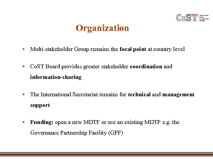 Organization § Multi-stakeholder Group remains the focal point at country level § Co. ST