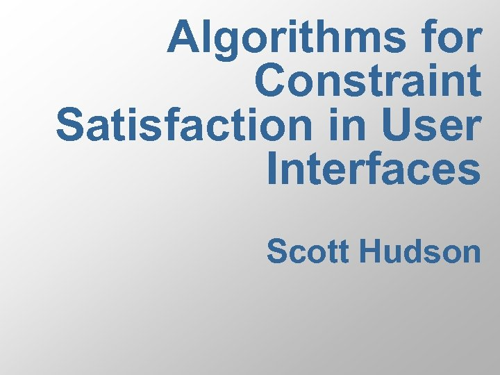 Algorithms for Constraint Satisfaction in User Interfaces Scott Hudson