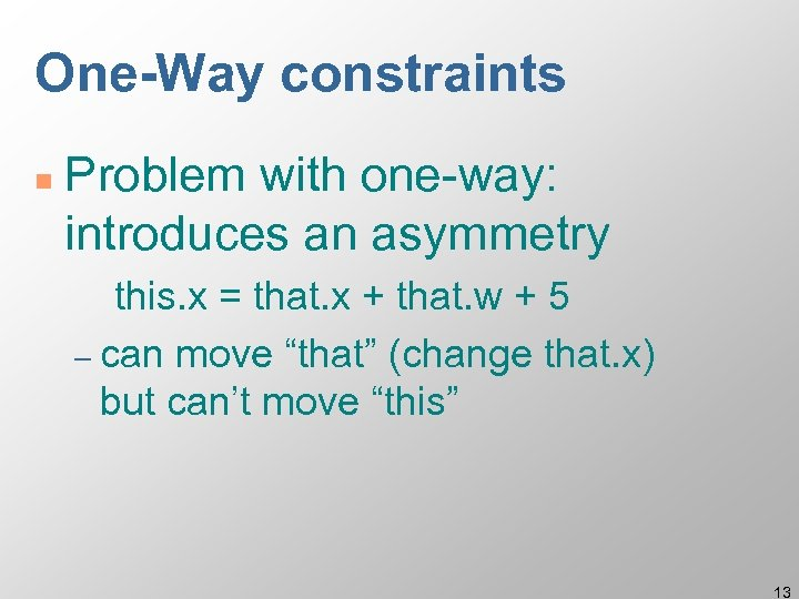 One-Way constraints n Problem with one-way: introduces an asymmetry this. x = that. x