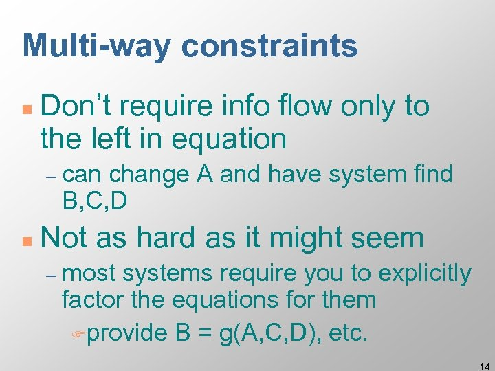 Multi-way constraints n Don't require info flow only to the left in equation –