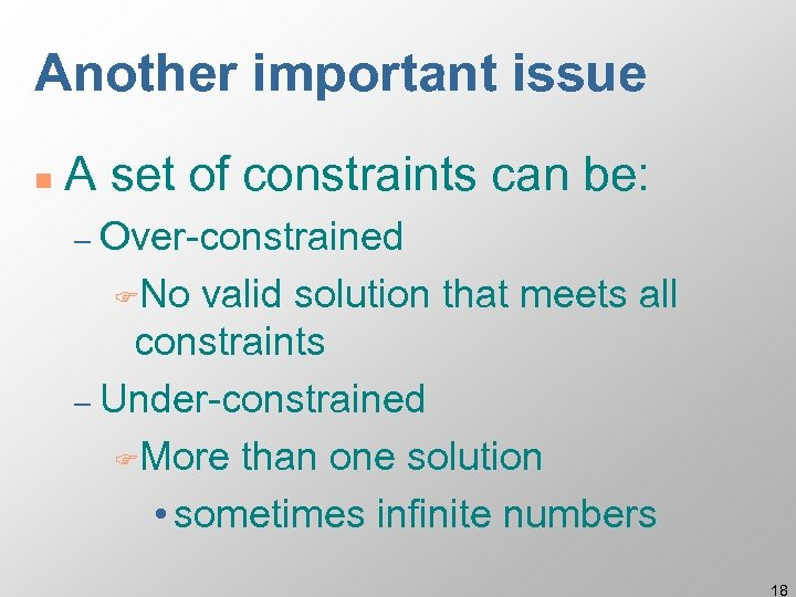 Another important issue n A set of constraints can be: – Over-constrained FNo valid