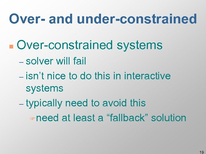 Over- and under-constrained n Over-constrained systems – solver will fail – isn't nice to