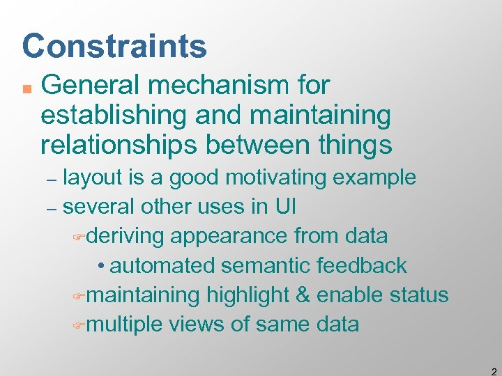 Constraints n General mechanism for establishing and maintaining relationships between things layout is a