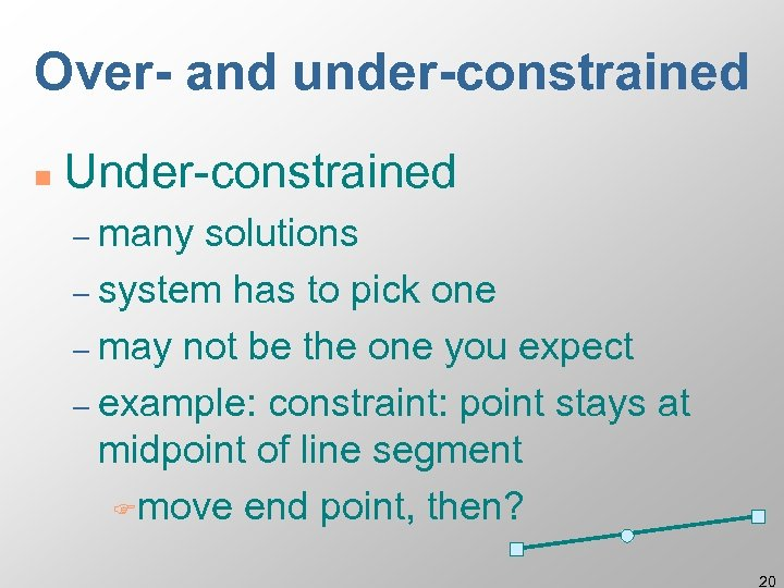 Over- and under-constrained n Under-constrained – many solutions – system has to pick one