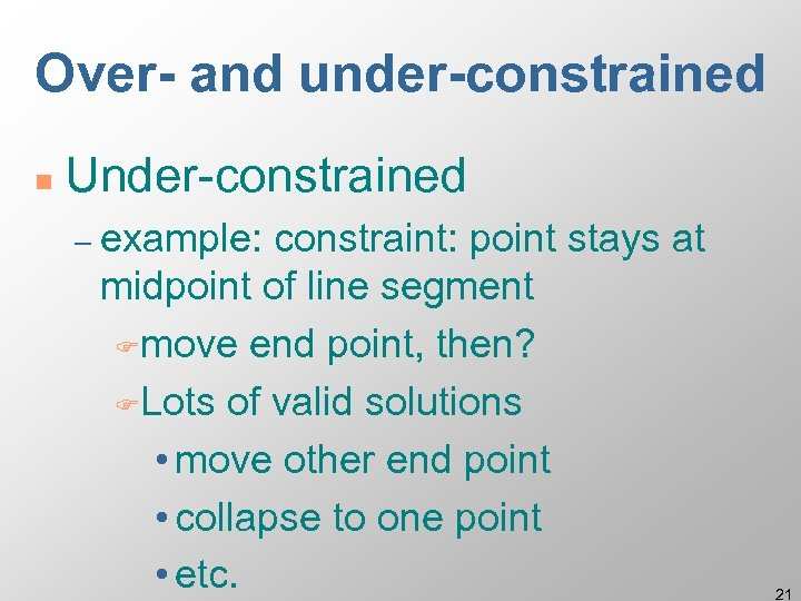 Over- and under-constrained n Under-constrained – example: constraint: point stays at midpoint of line