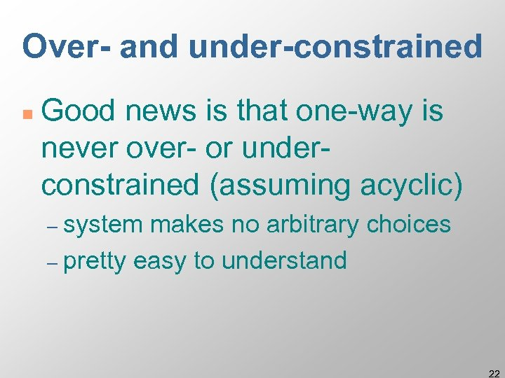 Over- and under-constrained n Good news is that one-way is never over- or underconstrained