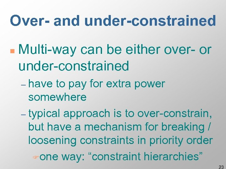 Over- and under-constrained n Multi-way can be either over- or under-constrained – have to