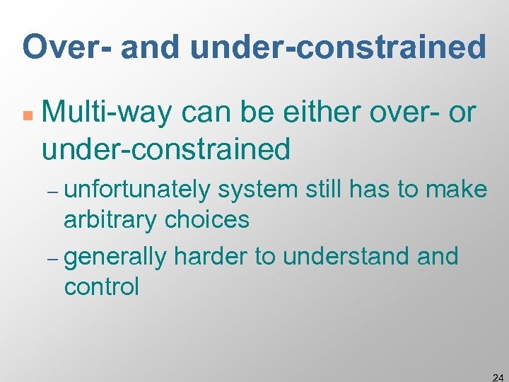 Over- and under-constrained n Multi-way can be either over- or under-constrained – unfortunately system