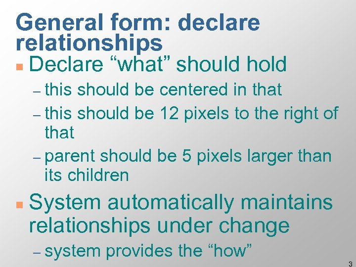 """General form: declare relationships n Declare """"what"""" should hold – this should be centered"""