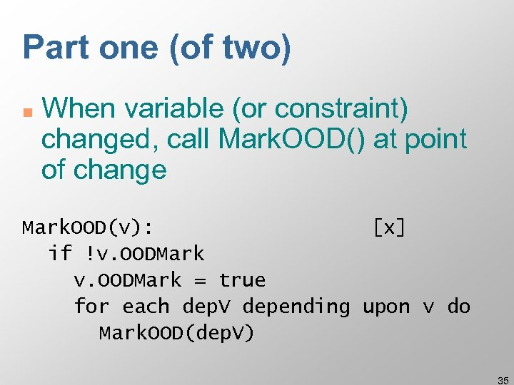 Part one (of two) n When variable (or constraint) changed, call Mark. OOD() at