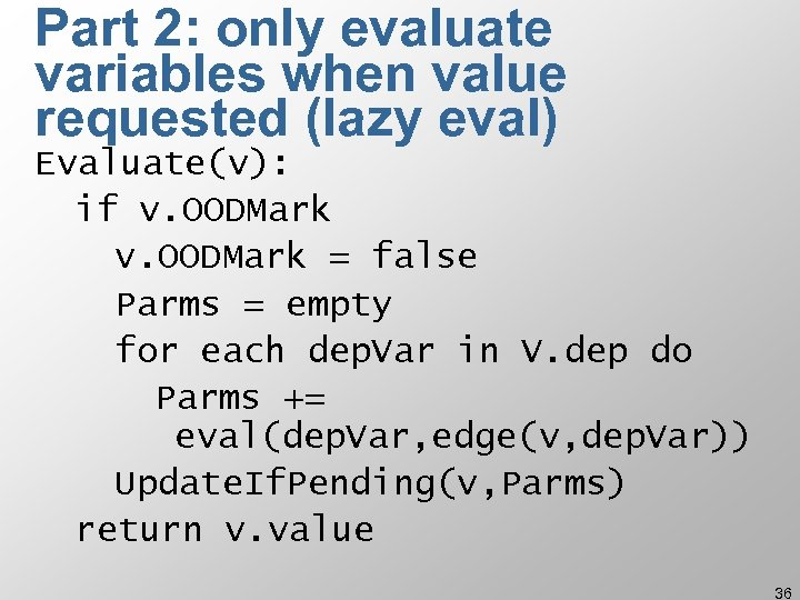 Part 2: only evaluate variables when value requested (lazy eval) Evaluate(v): if v. OODMark