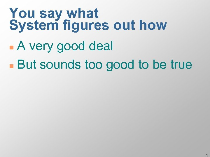 You say what System figures out how A very good deal n But sounds