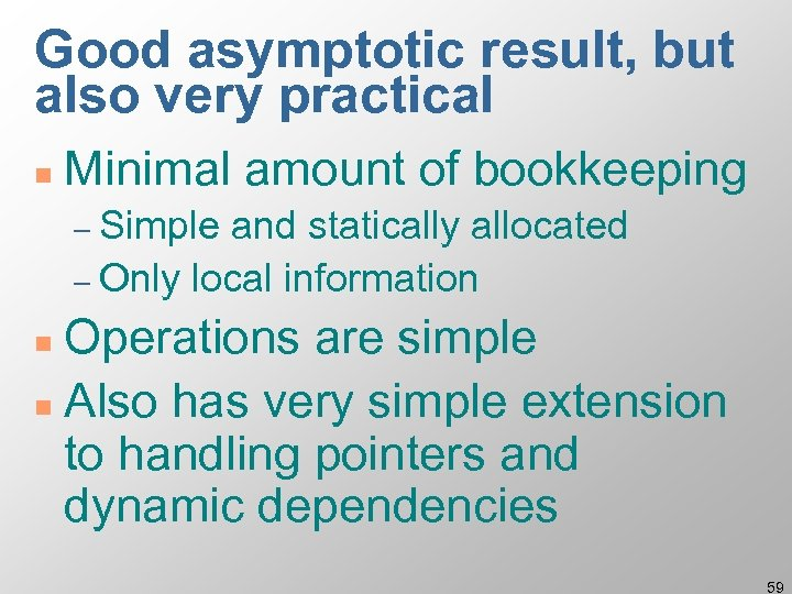 Good asymptotic result, but also very practical n Minimal amount of bookkeeping – Simple