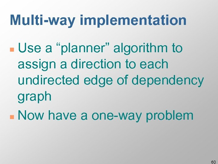 """Multi-way implementation Use a """"planner"""" algorithm to assign a direction to each undirected edge"""