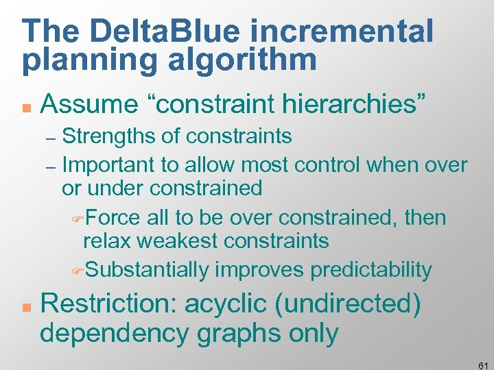 """The Delta. Blue incremental planning algorithm n Assume """"constraint hierarchies"""" Strengths of constraints –"""