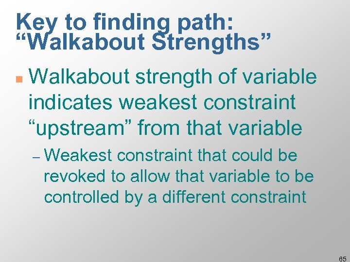 """Key to finding path: """"Walkabout Strengths"""" n Walkabout strength of variable indicates weakest constraint"""