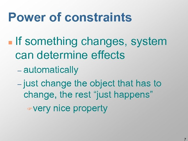 Power of constraints n If something changes, system can determine effects – automatically –
